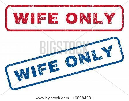 Wife Only text rubber seal stamp watermarks. Vector style is blue and red ink tag inside rounded rectangular shape. Grunge design and dust texture. Blue and red stickers.
