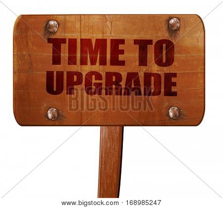 time to upgrade, 3D rendering, text on wooden sign