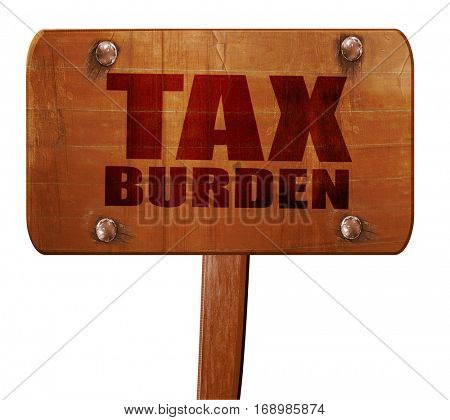 tax burden, 3D rendering, text on wooden sign