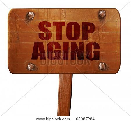 stop aging, 3D rendering, text on wooden sign