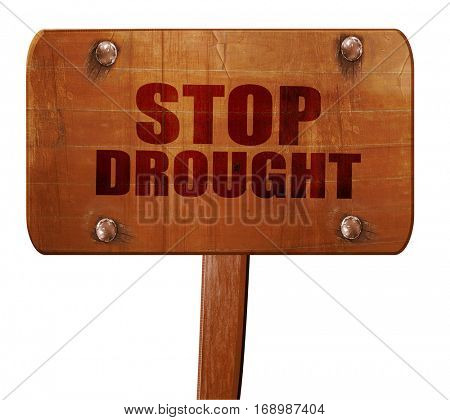 stop drought, 3D rendering, text on wooden sign