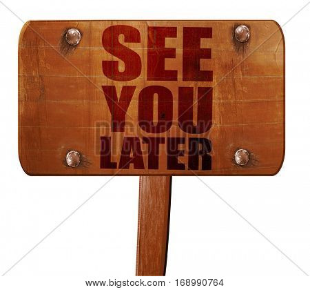 see you later, 3D rendering, text on wooden sign