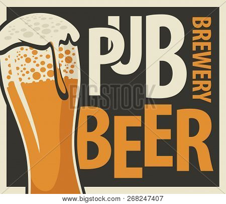 Vector Label Or Banner For Beer Pub And Brewery, With Overflowing Glass Of Frothy Beer In Retro Styl