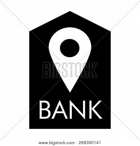 Location Bank Solid Icon. Bank Buildind And Pin Vector Illustration Isolated On White. Bank Navigati