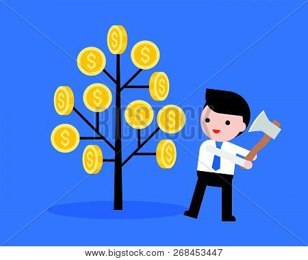 Businessman Prepares To Cut A Money Tree With Axe Vector, Stupid And Greedy People Concept