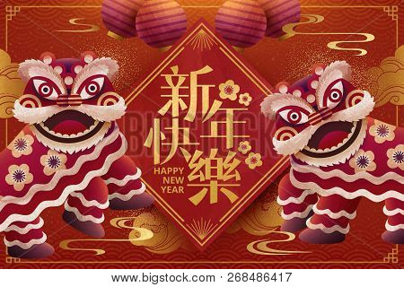 Lunar New Year Poster Design With Lion Dance Performance, Happy New Year Written In Chinese Words On