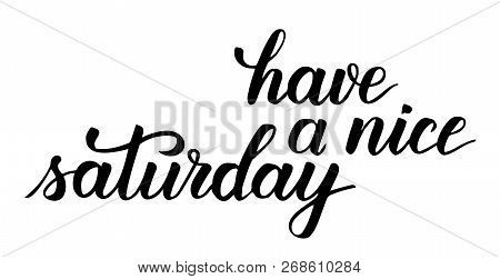 Have A Nice Saturday Modern Brush Calligraphy Isotated On A White Background. Vector Illustration.
