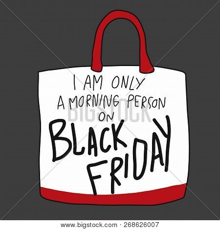 I Am Only A Morning Person On Black Friday Shopping Bag Cartoon Illustration