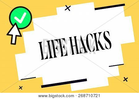 Conceptual hand writing showing Life Hacks. Business photo text Strategy technique to analysisage daily activities more efficiently poster