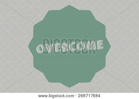 Text Sign Showing Overcome. Conceptual Photo Succeed In Dealing With Problem Or Difficulty Defeat Op