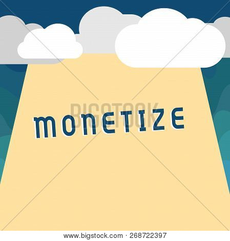 Handwriting text Monetize. Concept meaning convert into or express in form of currency earn revenue from asset poster