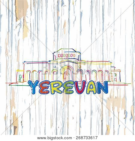 Colorful Yerevan Drawing On Wooden Background. Hand-drawn Vintage Vector Illustration.
