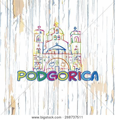 Colorful Podgorica Drawing On Wooden Background. Hand-drawn Vector Illustration.