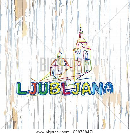 Colorful Ljubljana Drawing On Wooden Background. Hand-drawn Vector Illustration.
