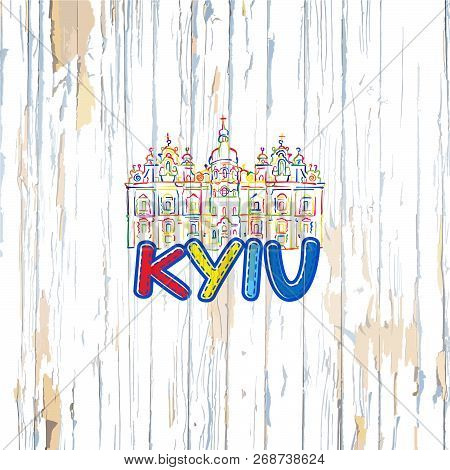 Colorful Kyiv Drawing On Wooden Background. Hand-drawn Vector Illustration.