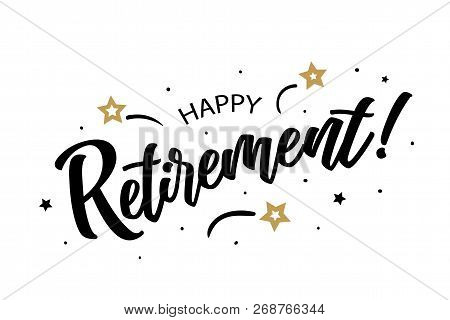 Happy Retirement. Beautiful Greeting Card Poster, Calligraphy Black Text Word Golden Star Fireworks.