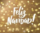 Feliz Navidad - spanish Merry Christmas hand drawn text. Holiday greetings quote. Golden sparkling glowing lights. Background with bokeh effect. poster