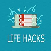 Conceptual hand writing showing Life Hacks. Business photo showcasing Strategy technique to analysisage daily activities more efficiently poster