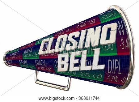Closing Bell Stock Market Exchange Final Close Megaphone Bullhorn 3d Illustration