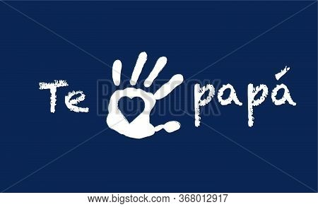Kid's Handprint Heart Inside On Blue Background I Love You Dad Message In Spanish Language Father's