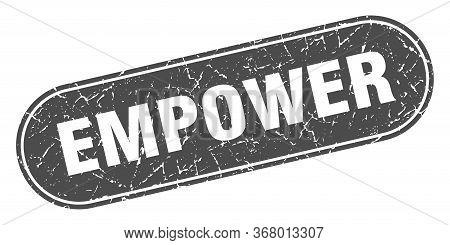Empower Sign. Empower Grunge Black Stamp. Label