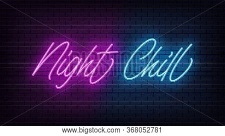 Neon Night Chill, Lettering. Neon Text Of Night Chill On Black Brick Background. Night Relaxation, B