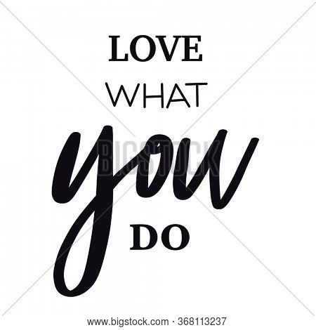 Quote - love what you do on white