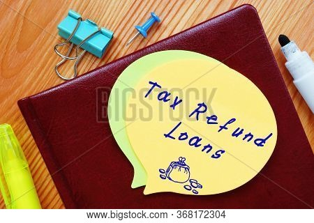 Financial Concept Meaning Tax Refund Loans With Phrase On The Page.