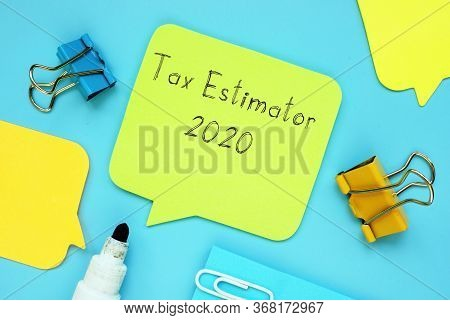 Business Concept Meaning Tax Estimator 2020 With Inscription On The Sheet.