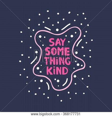 Say Something Kind. Motivation Quote. Cute Hand Drawn Pink Lettering In Modern Scandinavian Style On