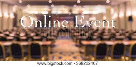 Online Event Text Over Blur Photo Of Conference Hall Or Seminar Room Without Attendee Background, Of