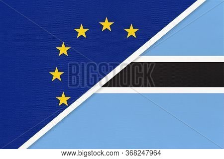 European Union Or Eu And Botswana National Flag From Textile. Symbol Of The Council Of Europe Associ