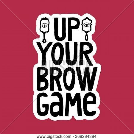 Hand-drawn Lettering Quote. Funny Lettering Slogan About Brows. Phrase For Social Media, Poster, Car