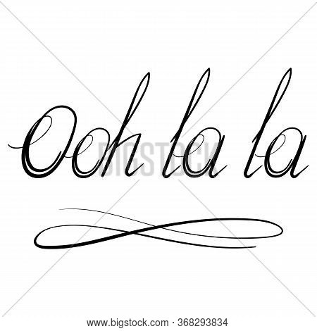 Lettering Ooh La La Text Isolated On White Background. Hand Sketched Vacation Typography Sign For Ba