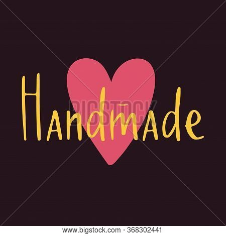 Handmade Lettering Emblem With Pink Heart. Handwritten Handdrawn Label For Hand Craft Product And Ha
