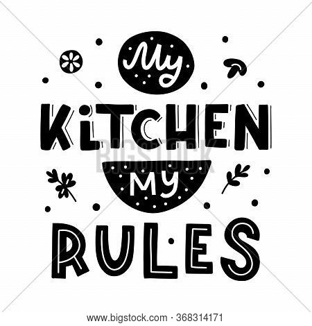 My Kitchen, My Rules. Black Hand Lettering Quote Isolated On White Background. Print For T-shirts, M