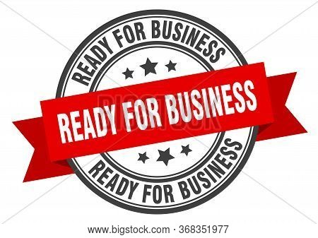 Ready For Business Label. Ready For Businessround Band Sign. Ready For Business Stamp