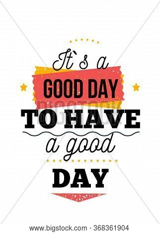It Is Good Day Motivational Poster, Wisdom Design Typography Background, Artistic Decoration