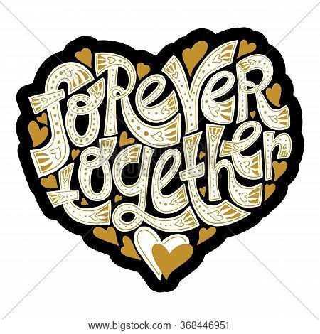 Hand-drawn Lettering Quote. Forever Together. Romantic Phrase. Hand Drawn Writing , Phrase For Print