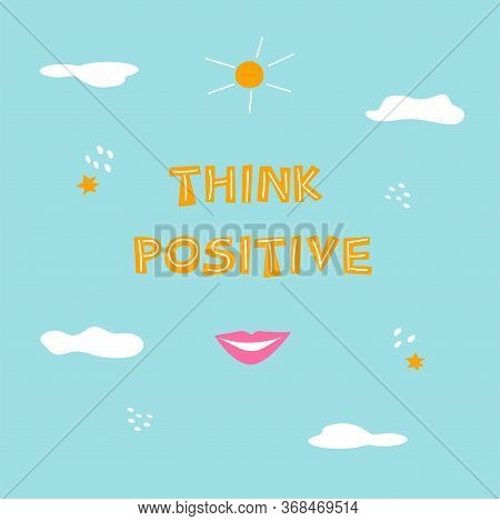 Phrase Think Positive With Smile, Sun And Clouds On A Blue Background. Positive Motivation. Poster V