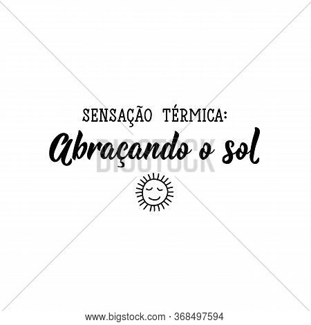 Brazilian Lettering. Translation From Portuguese - Thermal Sensation: Embracing The Sun. Modern Vect