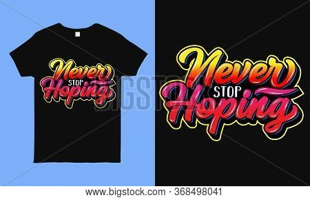Never Stop Hoping. Inspirational And Motivational Hope Quote Colorful Typography T Shirt Design Duri