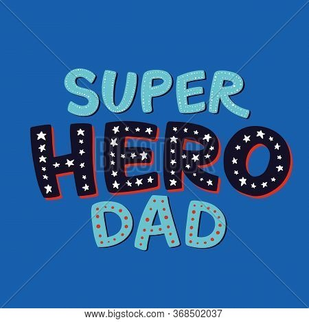 Super Hero Dad Lettering. Fathers Day Greeting Card. Cute Hand-drawn Letters. Superhero Daddy Blue B