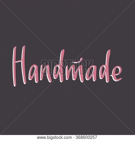 Handmade Lettering Emblem For Your Design. Handwritten Handdrawn Label For Hand Craft Product And Ha