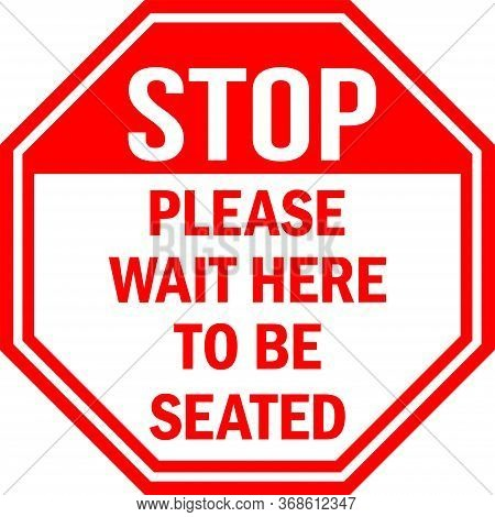 Please Wait Here To Be Seated. Stop Sign. Red Octagonal Background. Safety And Traffic Signs.