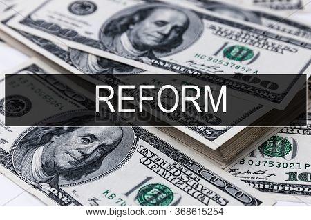 Background Of Dollar Bills With Word Reform
