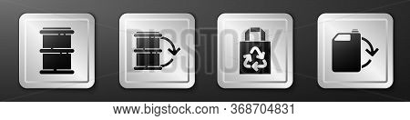 Set Barrel, Eco Fuel Barrel, Paper Bag With Recycle And Eco Fuel Canister Icon. Silver Square Button