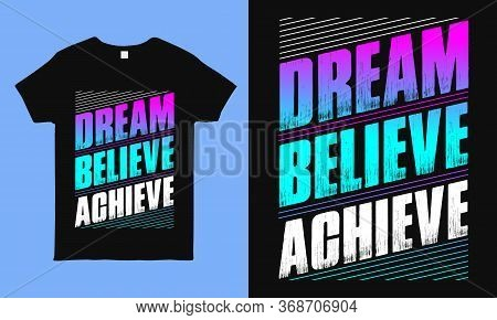 Dream Believe Achieve. Motivational T Shirts With Positive & Inspirational Quote. Best For T Shirt,