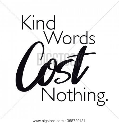 Quote - kind words cost nothing - High quality image