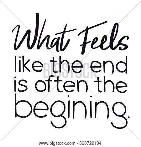 Quote - What feels like the end is often the begining with white background - High quality image